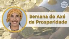 1° SEMANA DO AXÉ DA PROSPERIDADE